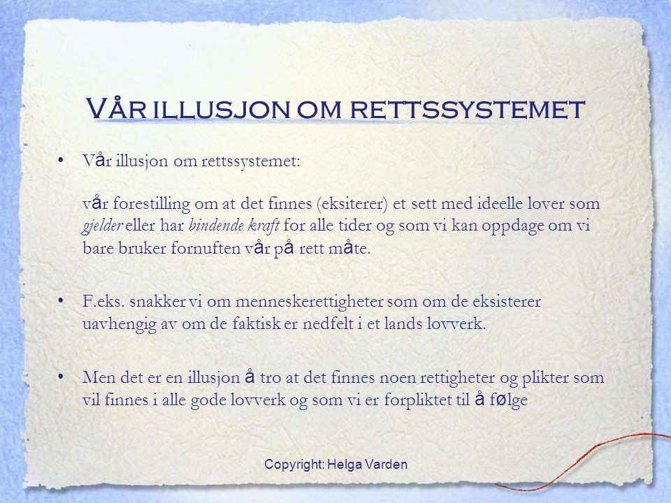 Copyright: Helga Varden Vår illusjon om rettssystemet V å r illusjon om rettssystemet: v å r forestilling om at det finnes (eksiterer) et sett med ide