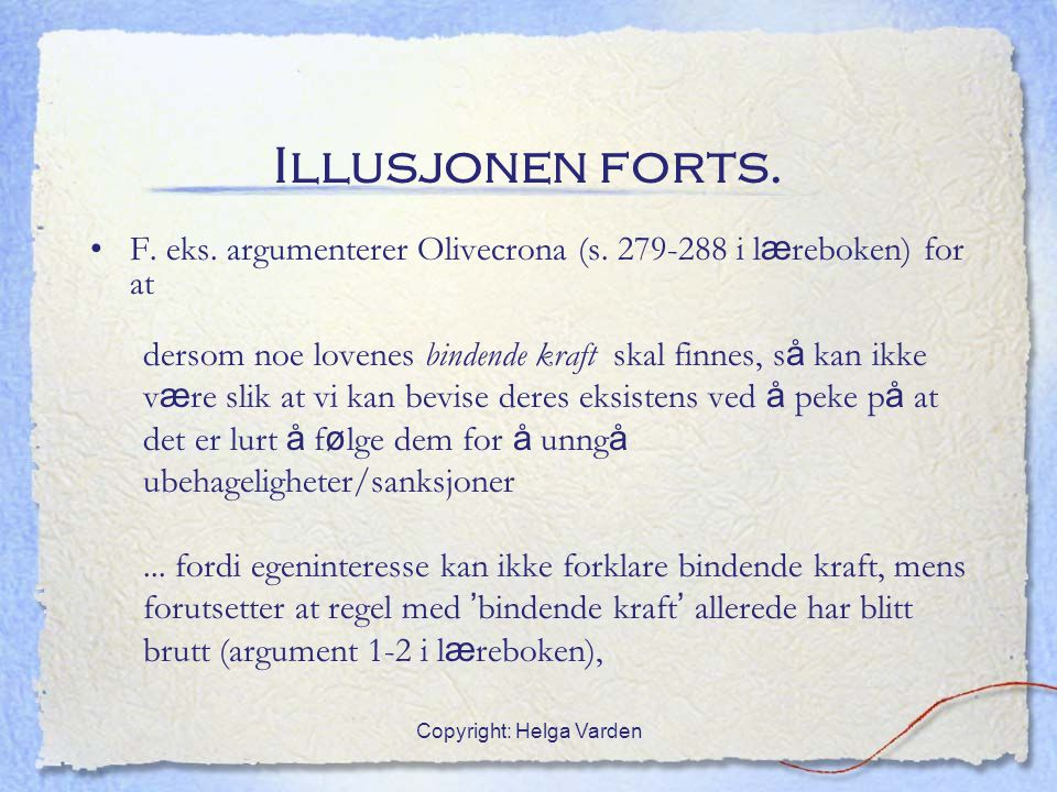 Copyright: Helga Varden Illusjonen forts. F. eks. argumenterer Olivecrona (s. 279-288 i l æ reboken) for at dersom noe lovenes bindende kraft skal fin
