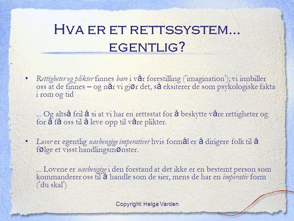 Copyright: Helga Varden Hva er et rettssystem… egentlig? Rettigheter og plikter finnes bare i v å r forestilling ( ' imagination ' ); vi innbiller oss