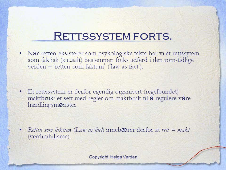 Copyright: Helga Varden Rettssystem forts. N å r retten eksisterer som psykologiske fakta har vi et rettssytem som faktisk (kausalt) bestemmer folks a