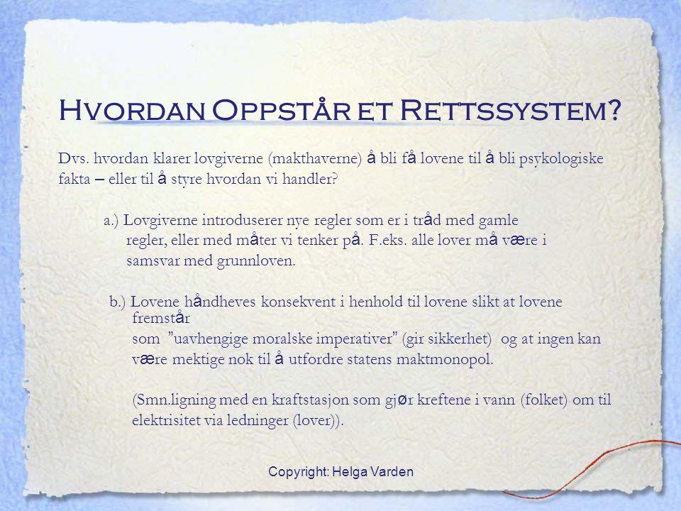 Copyright: Helga Varden Hvordan Oppstår et Rettssystem? Dvs. hvordan klarer lovgiverne (makthaverne) å bli f å lovene til å bli psykologiske fakta – e