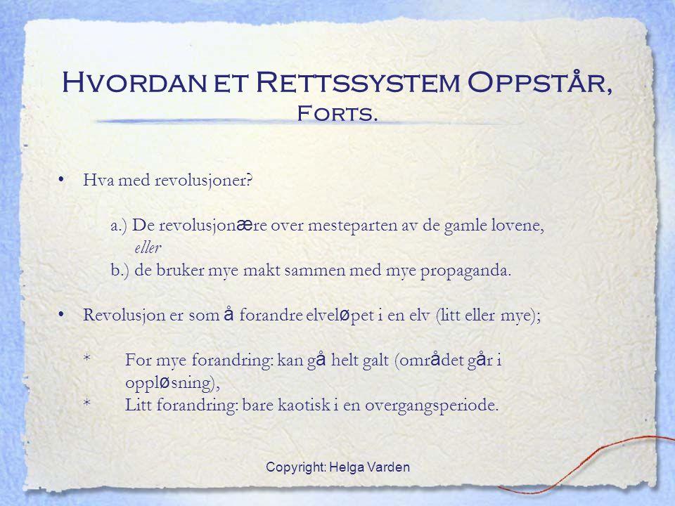 Copyright: Helga Varden Hvordan et Rettssystem Oppstår, Forts. Hva med revolusjoner? a.) De revolusjon æ re over mesteparten av de gamle lovene, eller