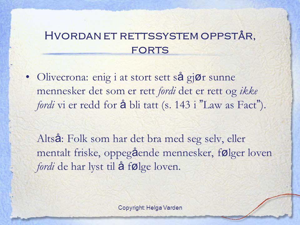 Copyright: Helga Varden Hvordan et rettssystem oppstår, forts Olivecrona: enig i at stort sett s å gj ø r sunne mennesker det som er rett fordi det er