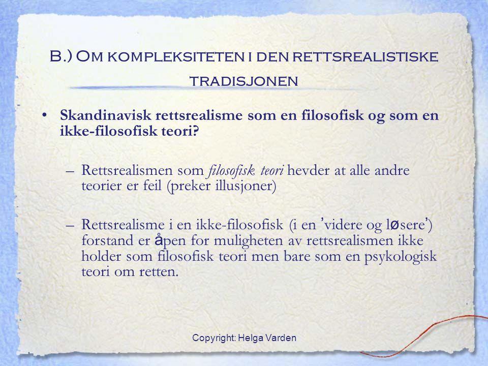 Copyright: Helga Varden B.) Om kompleksiteten i den rettsrealistiske tradisjonen Skandinavisk rettsrealisme som en filosofisk og som en ikke-filosofis