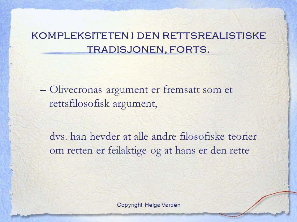 Copyright: Helga Varden kompleksiteten i den rettsrealistiske tradisjonen, forts. –Olivecronas argument er fremsatt som et rettsfilosofisk argument, d