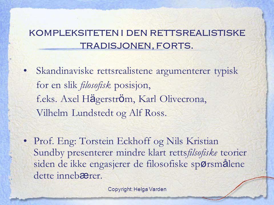 Copyright: Helga Varden kompleksiteten i den rettsrealistiske tradisjonen, forts. Skandinaviske rettsrealistene argumenterer typisk for en slik filoso