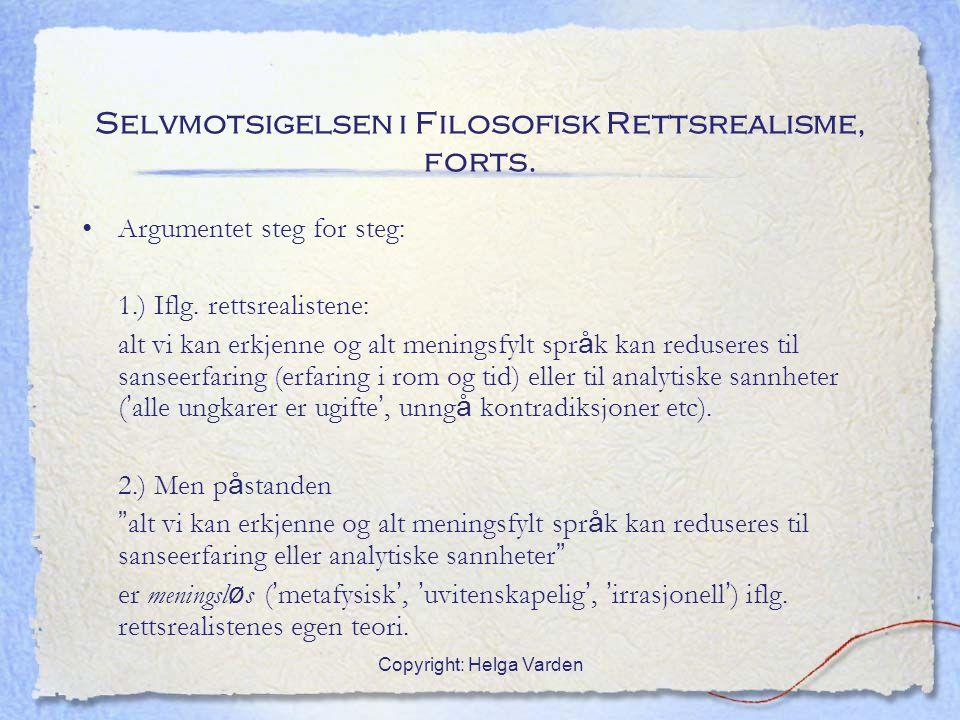 Copyright: Helga Varden Selvmotsigelsen i Filosofisk Rettsrealisme, forts. Argumentet steg for steg: 1.) Iflg. rettsrealistene: alt vi kan erkjenne og