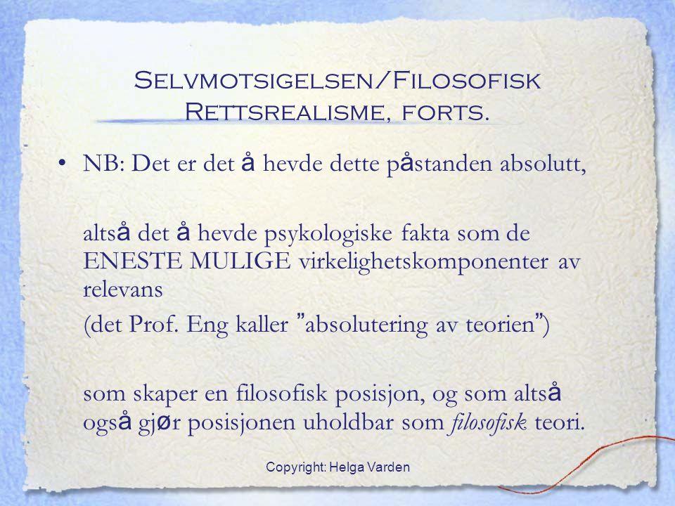 Copyright: Helga Varden Selvmotsigelsen/Filosofisk Rettsrealisme, forts. NB: Det er det å hevde dette p å standen absolutt, alts å det å hevde psykolo