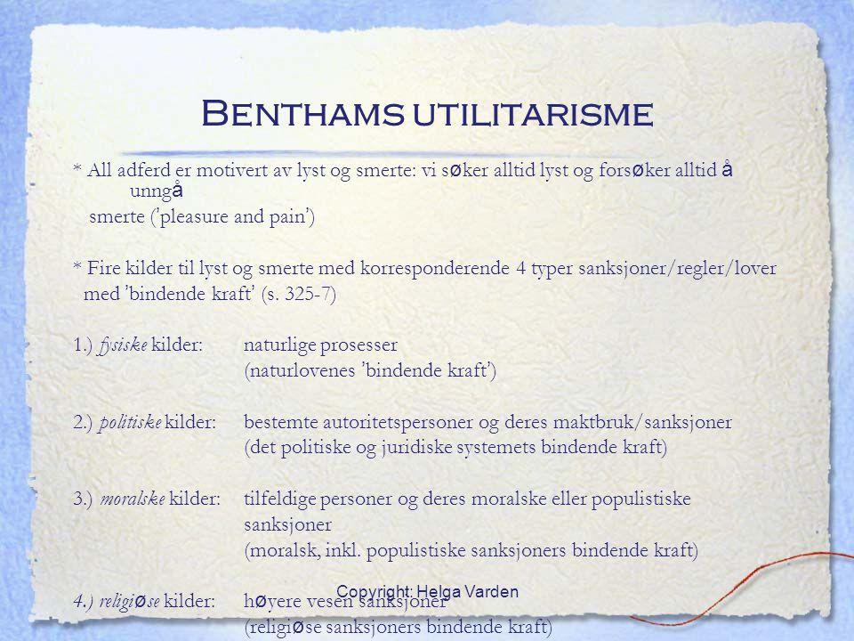 Copyright: Helga Varden Benthams utilitarisme * All adferd er motivert av lyst og smerte: vi s ø ker alltid lyst og fors ø ker alltid å unng å smerte