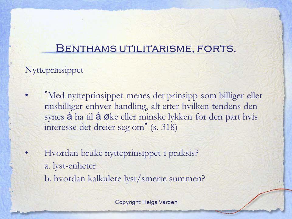 """Copyright: Helga Varden Benthams utilitarisme, forts. Nytteprinsippet """" Med nytteprinsippet menes det prinsipp som billiger eller misbilliger enhver h"""