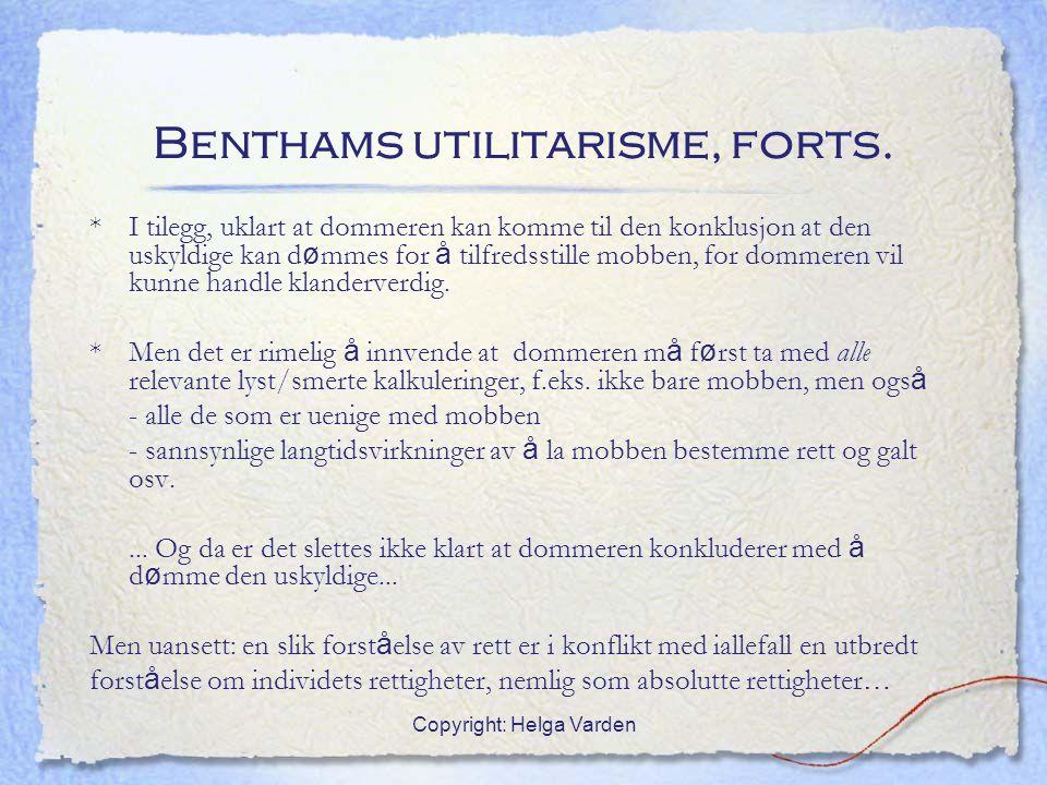 Copyright: Helga Varden Benthams utilitarisme, forts. * I tilegg, uklart at dommeren kan komme til den konklusjon at den uskyldige kan d ø mmes for å