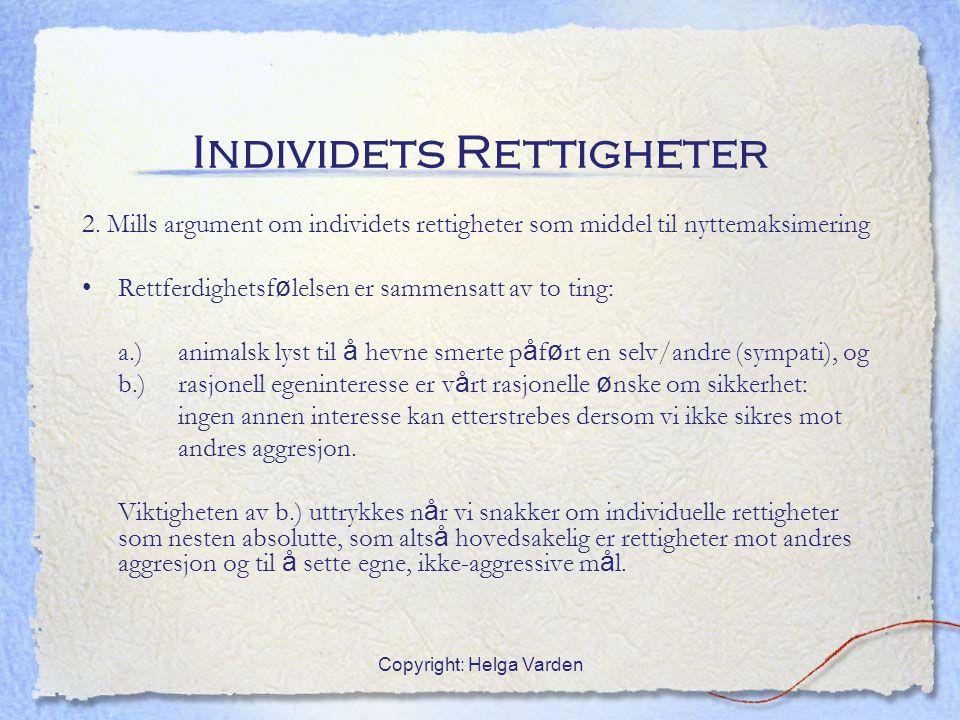 Copyright: Helga Varden Individets Rettigheter 2. Mills argument om individets rettigheter som middel til nyttemaksimering Rettferdighetsf ø lelsen er