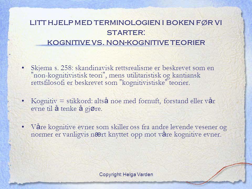 Copyright: Helga Varden litt hjelp med terminologien i boken før vi starter: kognitive vs. non-kognitive teorier Skjema s. 258: skandinavisk rettsreal