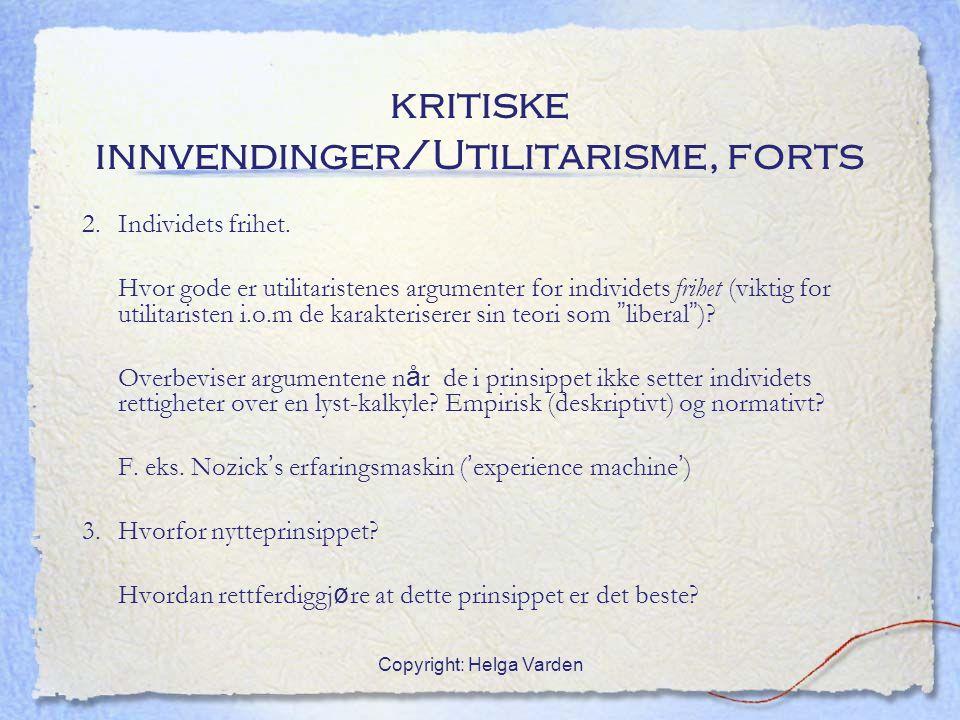 Copyright: Helga Varden kritiske innvendinger/Utilitarisme, forts 2. Individets frihet. Hvor gode er utilitaristenes argumenter for individets frihet