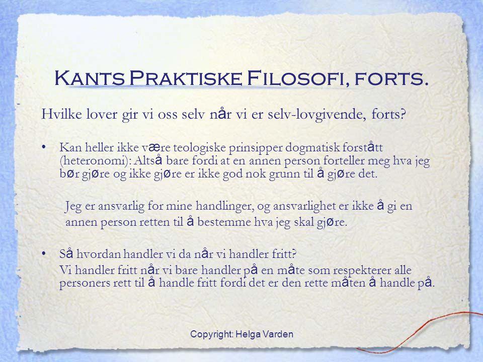 Copyright: Helga Varden Kants Praktiske Filosofi, forts. Hvilke lover gir vi oss selv n å r vi er selv-lovgivende, forts? Kan heller ikke v æ re teolo