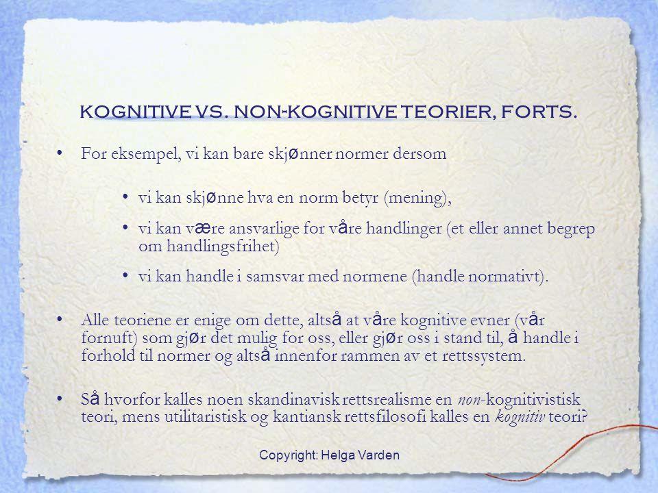 Copyright: Helga Varden kognitive vs. non-kognitive teorier, forts. For eksempel, vi kan bare skj ø nner normer dersom vi kan skj ø nne hva en norm be