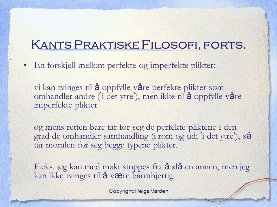 Copyright: Helga Varden Kants Praktiske Filosofi, forts. En forskjell mellom perfekte og imperfekte plikter: vi kan tvinges til å oppfylle v å re perf