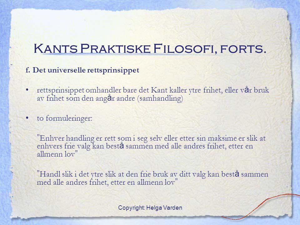 Copyright: Helga Varden Kants Praktiske Filosofi, forts. f. Det universelle rettsprinsippet rettsprinsippet omhandler bare det Kant kaller ytre frihet