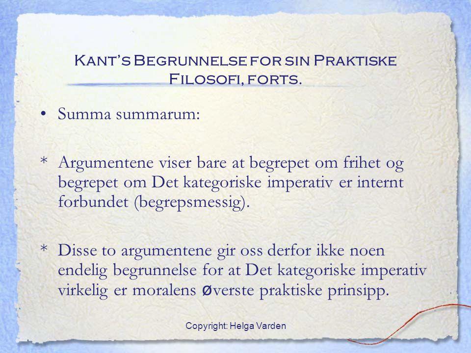 Copyright: Helga Varden Kant's Begrunnelse for sin Praktiske Filosofi, forts. Summa summarum: * Argumentene viser bare at begrepet om frihet og begrep