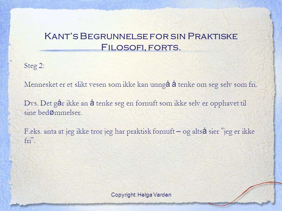 Copyright: Helga Varden Kant's Begrunnelse for sin Praktiske Filosofi, forts. Steg 2: Mennesket er et slikt vesen som ikke kan unng å å tenke om seg s