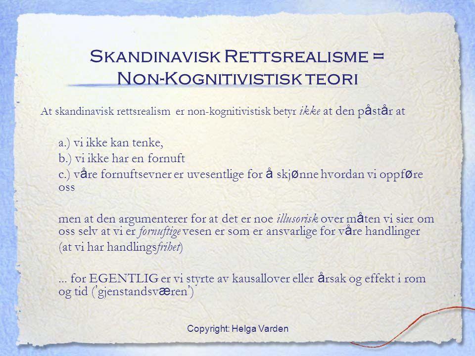 Copyright: Helga Varden Skandinavisk Rettsrealisme = Non-Kognitivistisk teori At skandinavisk rettsrealism er non-kognitivistisk betyr ikke at den p å