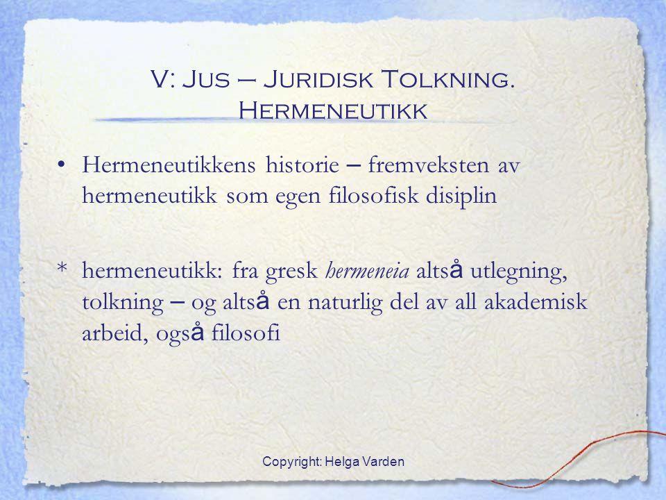 Copyright: Helga Varden V: Jus – Juridisk Tolkning. Hermeneutikk Hermeneutikkens historie – fremveksten av hermeneutikk som egen filosofisk disiplin *