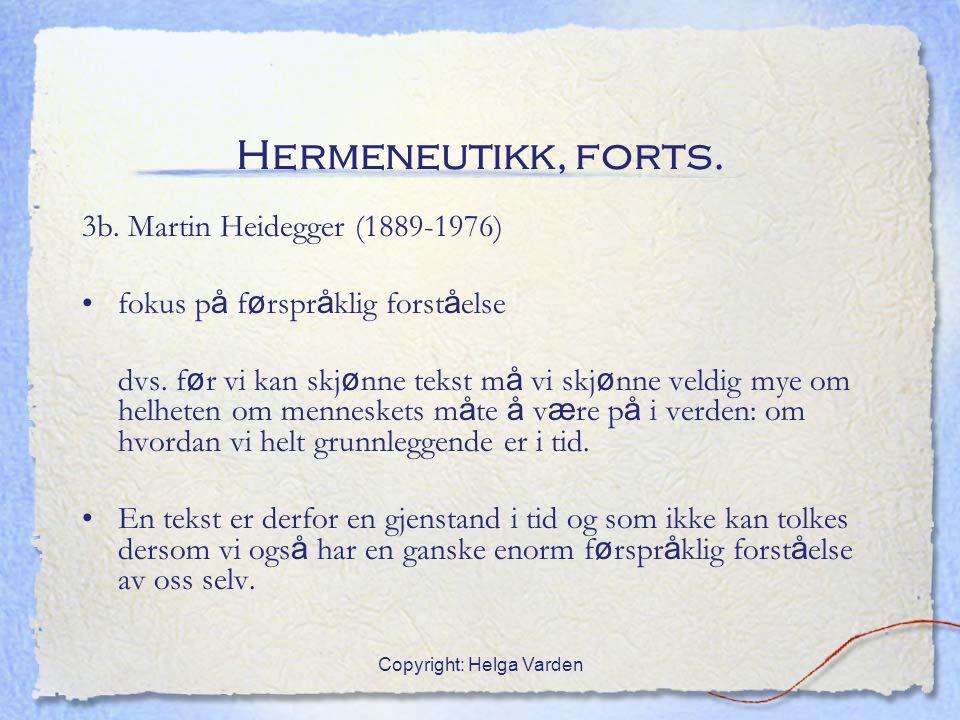 Copyright: Helga Varden Hermeneutikk, forts. 3b. Martin Heidegger (1889-1976) fokus p å f ø rspr å klig forst å else dvs. f ø r vi kan skj ø nne tekst