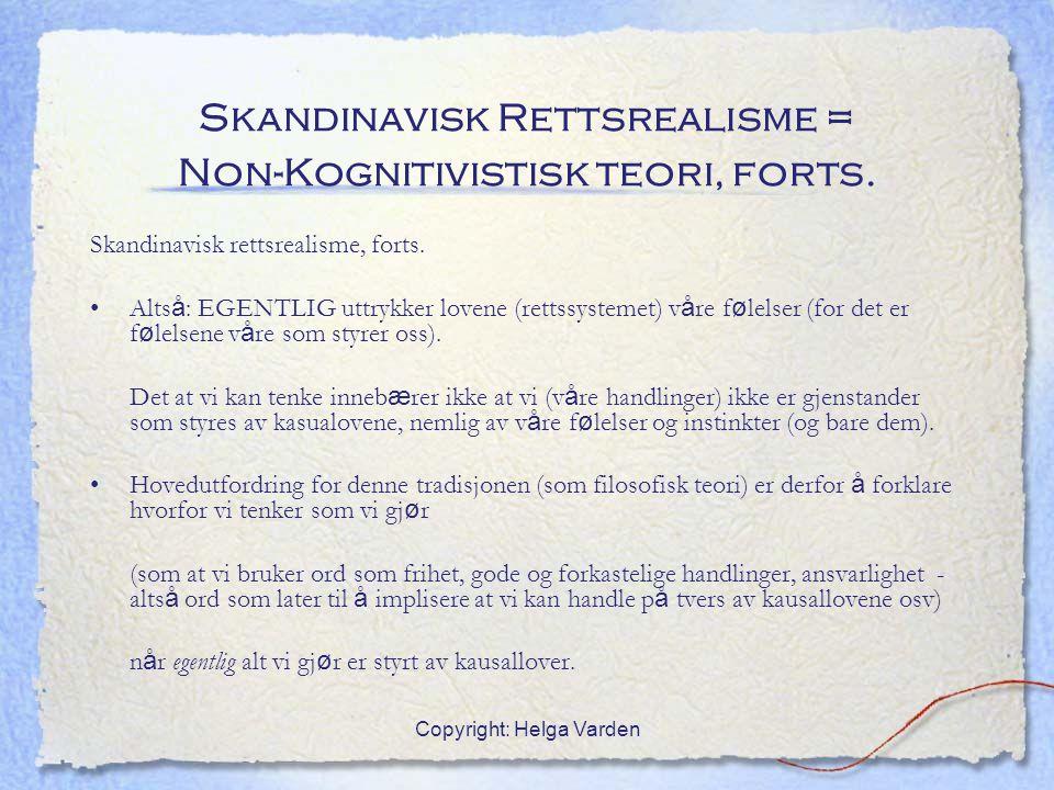 Copyright: Helga Varden Skandinavisk Rettsrealisme = Non-Kognitivistisk teori, forts. Skandinavisk rettsrealisme, forts. Alts å : EGENTLIG uttrykker l