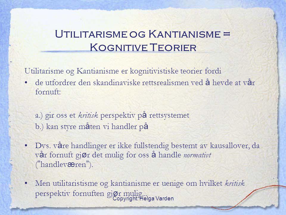Copyright: Helga Varden Utilitarisme og Kantianisme = Kognitive Teorier Utilitarisme og Kantianisme er kognitivistiske teorier fordi de utfordrer den