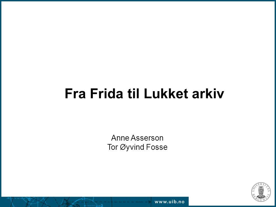 Fra Frida til Lukket arkiv Anne Asserson Tor Øyvind Fosse