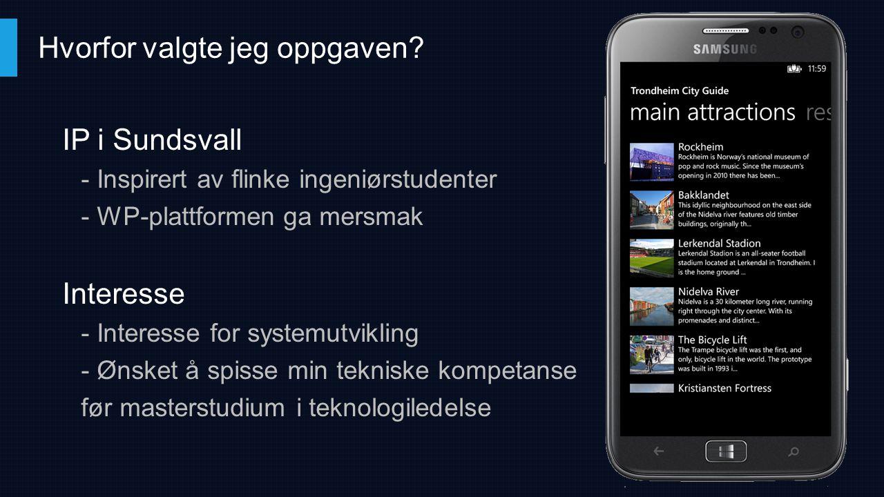 IP i Sundsvall - Inspirert av flinke ingeniørstudenter - WP-plattformen ga mersmak Interesse - Interesse for systemutvikling - Ønsket å spisse min tek