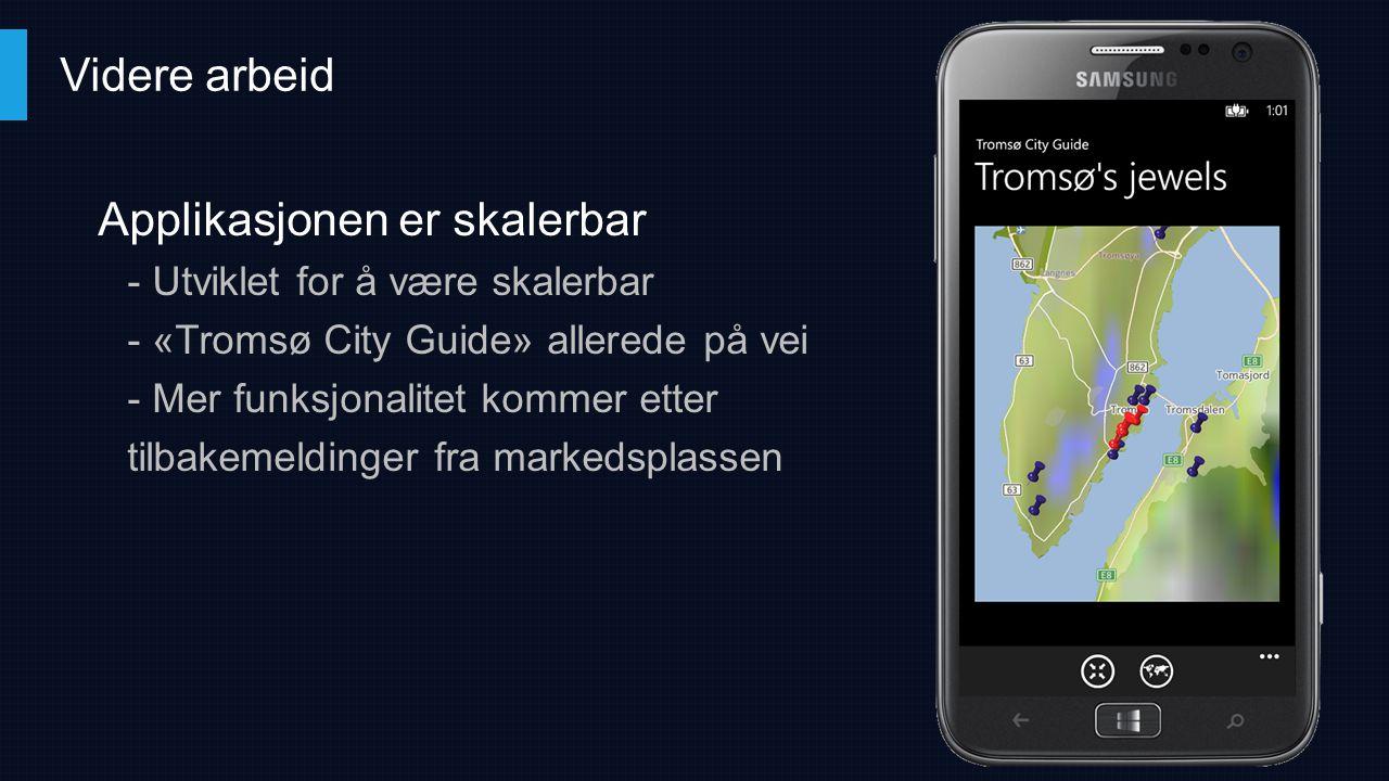 Applikasjonen er skalerbar - Utviklet for å være skalerbar - «Tromsø City Guide» allerede på vei - Mer funksjonalitet kommer etter tilbakemeldinger fr