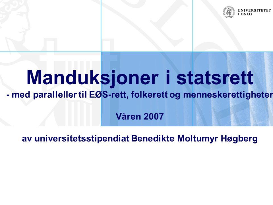 Manduksjoner i statsrett - med paralleller til EØS-rett, folkerett og menneskerettigheter Våren 2007 av universitetsstipendiat Benedikte Moltumyr Høgb