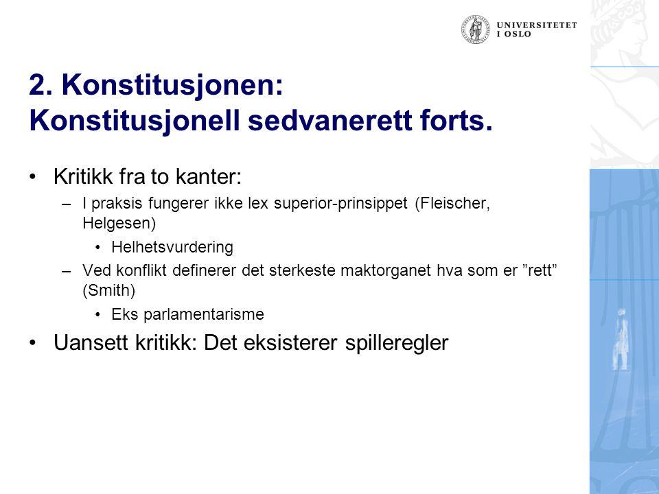 2. Konstitusjonen: Konstitusjonell sedvanerett forts. Kritikk fra to kanter: –I praksis fungerer ikke lex superior-prinsippet (Fleischer, Helgesen) He