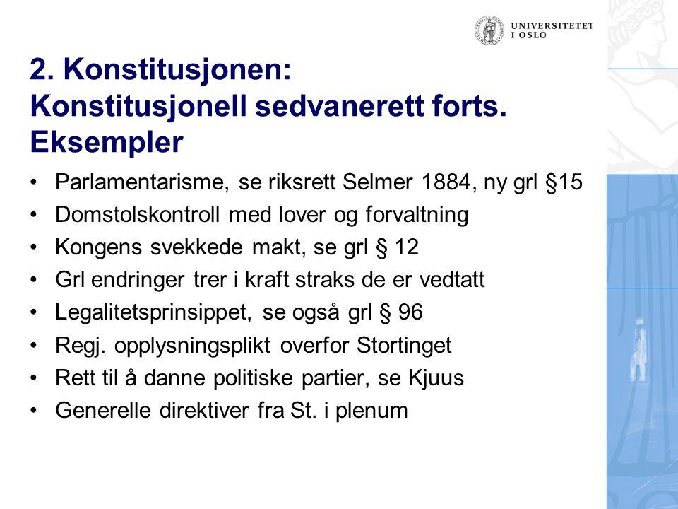 2. Konstitusjonen: Konstitusjonell sedvanerett forts. Eksempler Parlamentarisme, se riksrett Selmer 1884, ny grl §15 Domstolskontroll med lover og for