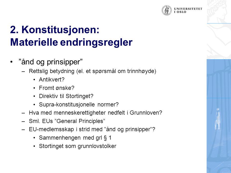 """2. Konstitusjonen: Materielle endringsregler """"ånd og prinsipper"""" –Rettslig betydning (el. et spørsmål om trinnhøyde) Antikvert? Fromt ønske? Direktiv"""