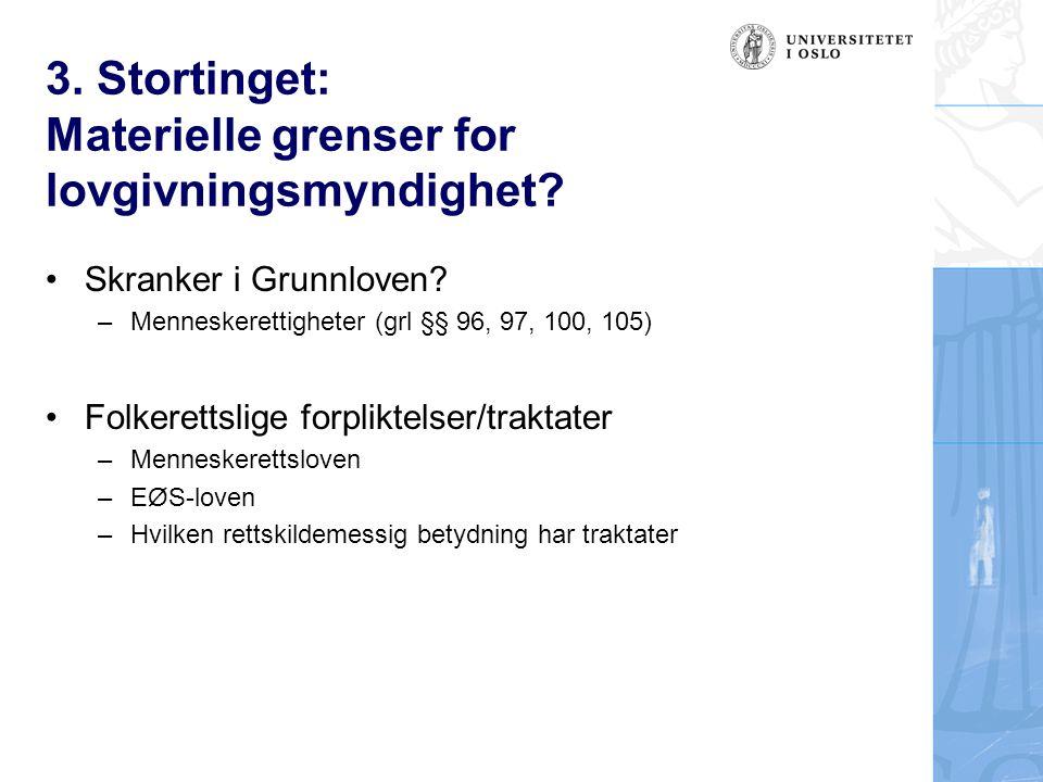 3. Stortinget: Materielle grenser for lovgivningsmyndighet? Skranker i Grunnloven? –Menneskerettigheter (grl §§ 96, 97, 100, 105) Folkerettslige forpl