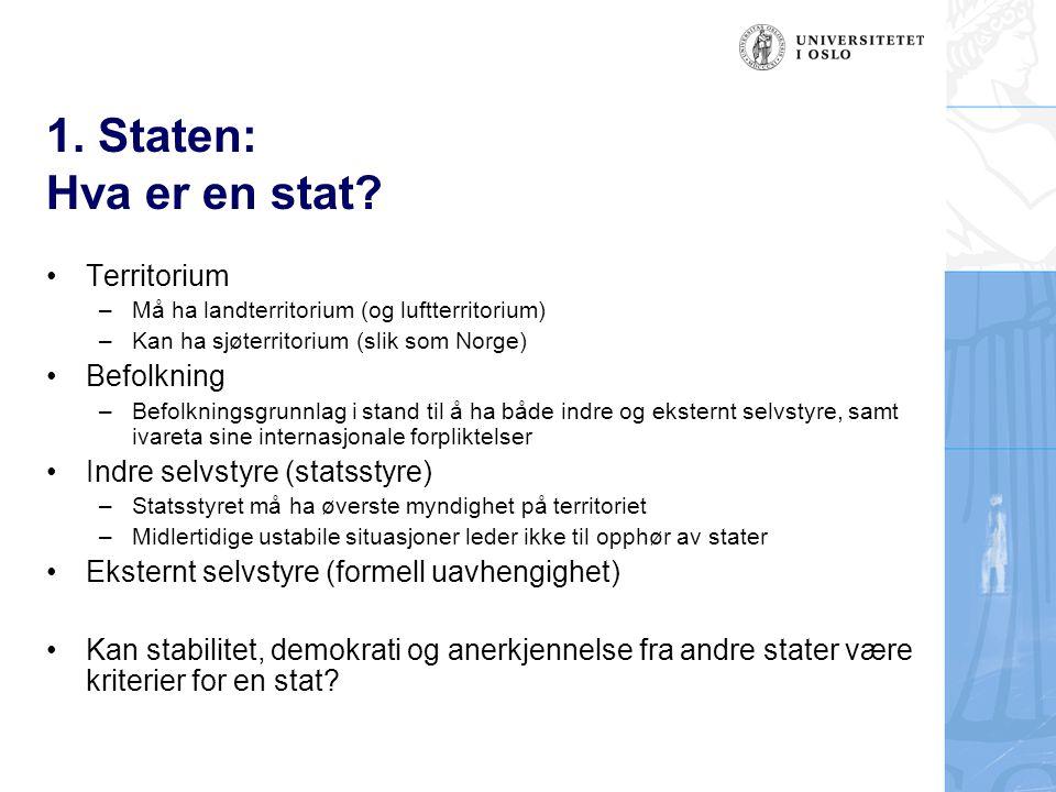 1. Staten: Hva er en stat? Territorium –Må ha landterritorium (og luftterritorium) –Kan ha sjøterritorium (slik som Norge) Befolkning –Befolkningsgrun