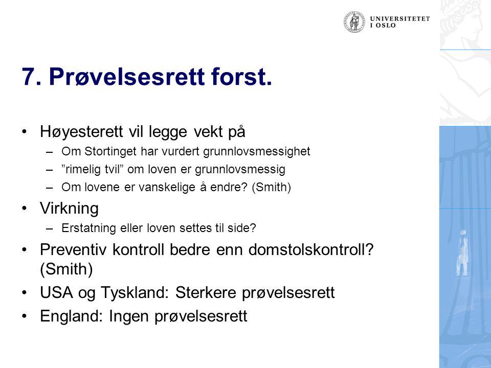 """7. Prøvelsesrett forst. Høyesterett vil legge vekt på –Om Stortinget har vurdert grunnlovsmessighet –""""rimelig tvil"""" om loven er grunnlovsmessig –Om lo"""