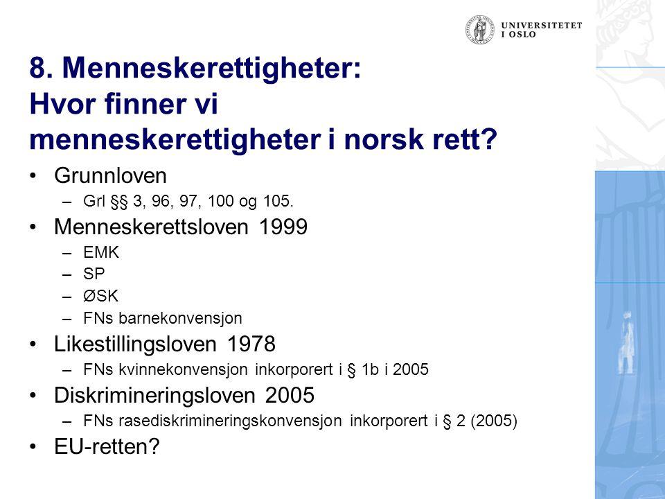 8. Menneskerettigheter: Hvor finner vi menneskerettigheter i norsk rett? Grunnloven –Grl §§ 3, 96, 97, 100 og 105. Menneskerettsloven 1999 –EMK –SP –Ø