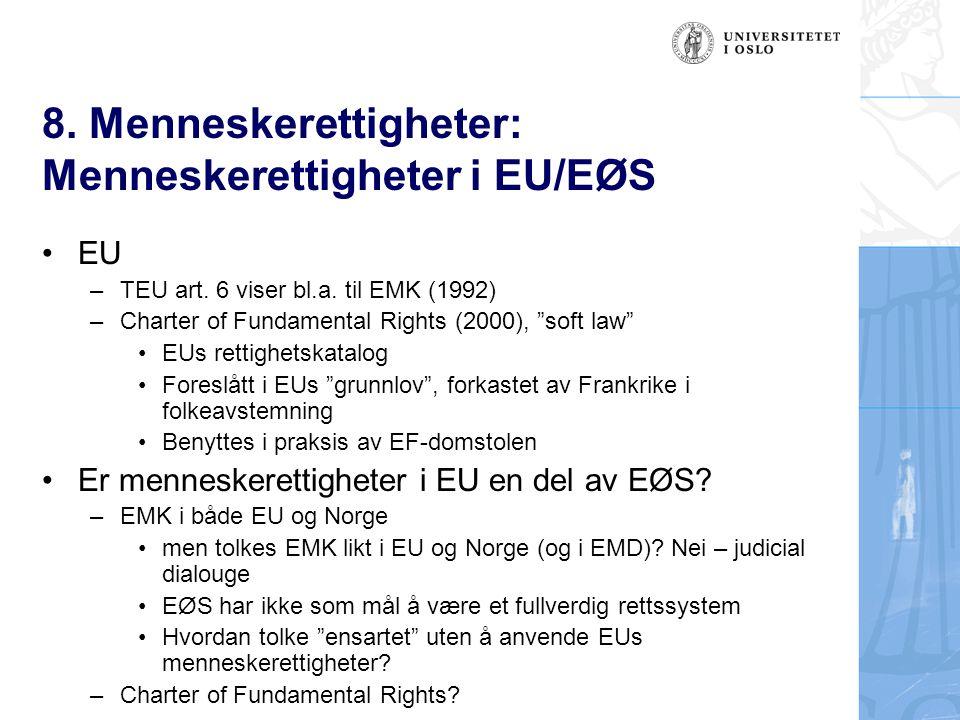 "8. Menneskerettigheter: Menneskerettigheter i EU/EØS EU –TEU art. 6 viser bl.a. til EMK (1992) –Charter of Fundamental Rights (2000), ""soft law"" EUs r"