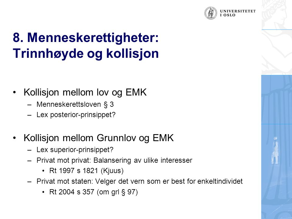 8. Menneskerettigheter: Trinnhøyde og kollisjon Kollisjon mellom lov og EMK –Menneskerettsloven § 3 –Lex posterior-prinsippet? Kollisjon mellom Grunnl