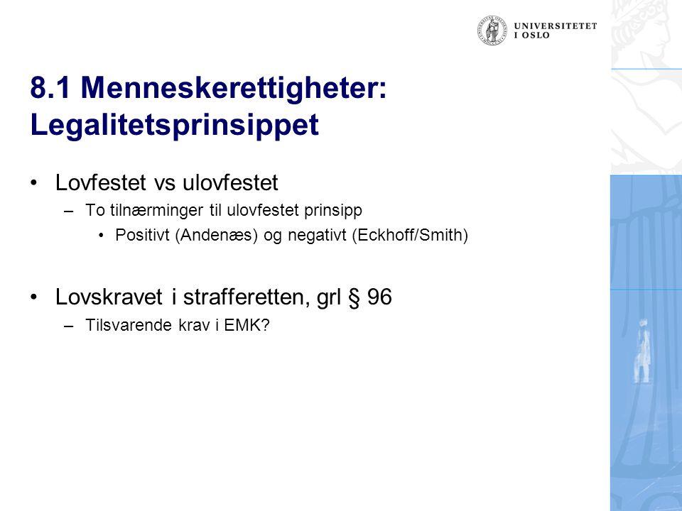 8.1 Menneskerettigheter: Legalitetsprinsippet Lovfestet vs ulovfestet –To tilnærminger til ulovfestet prinsipp Positivt (Andenæs) og negativt (Eckhoff