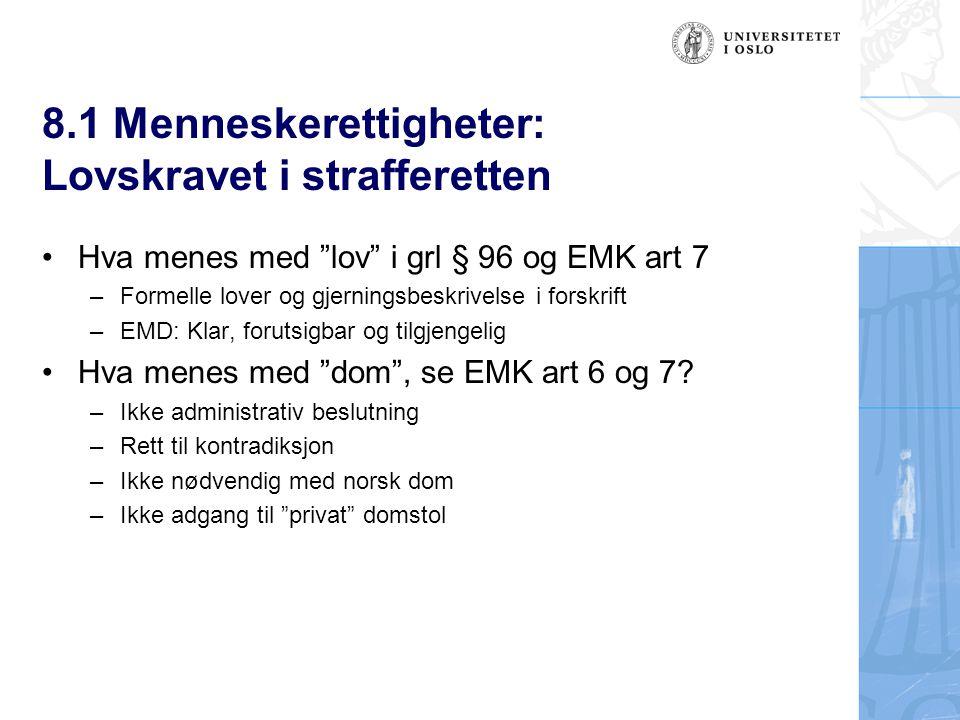 """8.1 Menneskerettigheter: Lovskravet i strafferetten Hva menes med """"lov"""" i grl § 96 og EMK art 7 –Formelle lover og gjerningsbeskrivelse i forskrift –E"""