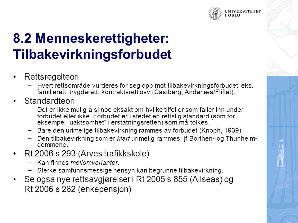 8.2 Menneskerettigheter: Tilbakevirkningsforbudet Rettsregelteori –Hvert rettsområde vurderes for seg opp mot tilbakevirkningsforbudet, eks. familiere