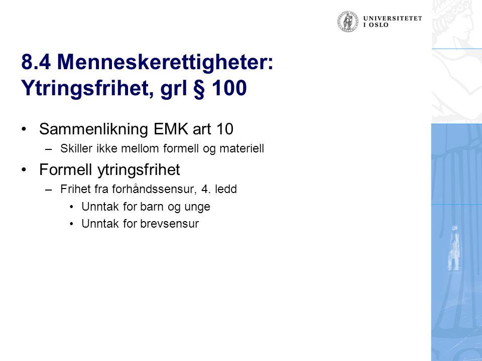 8.4 Menneskerettigheter: Ytringsfrihet, grl § 100 Sammenlikning EMK art 10 –Skiller ikke mellom formell og materiell Formell ytringsfrihet –Frihet fra