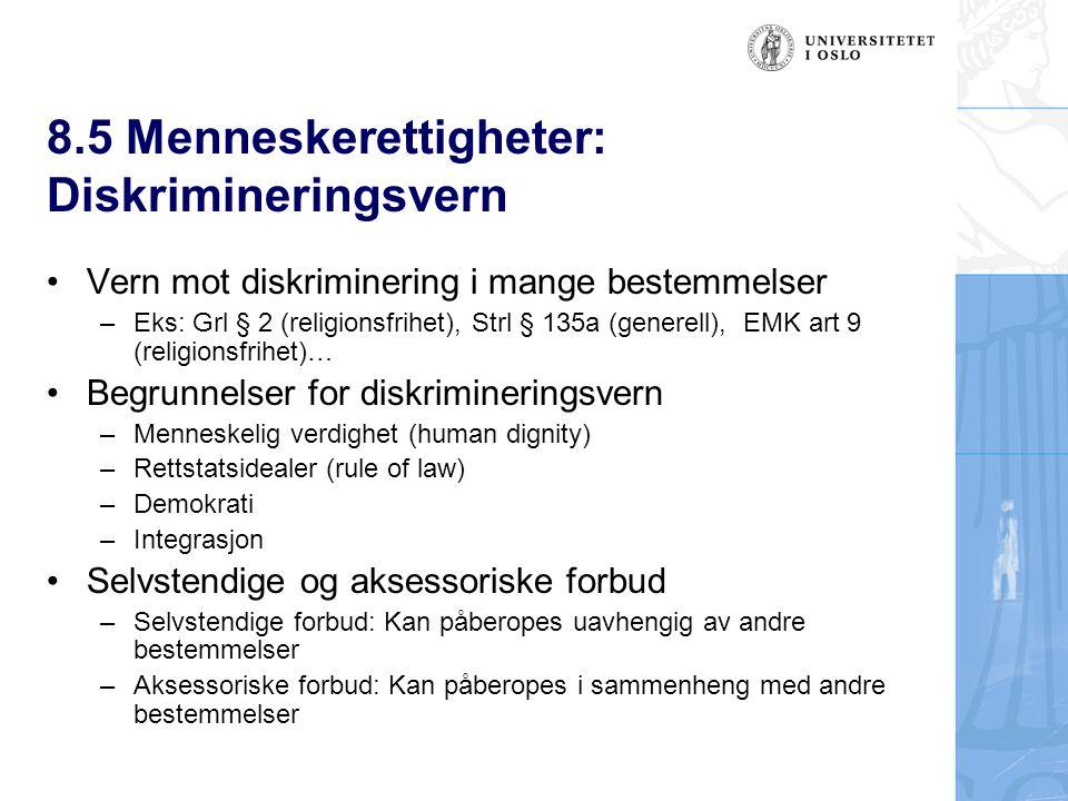 8.5 Menneskerettigheter: Diskrimineringsvern Vern mot diskriminering i mange bestemmelser –Eks: Grl § 2 (religionsfrihet), Strl § 135a (generell), EMK
