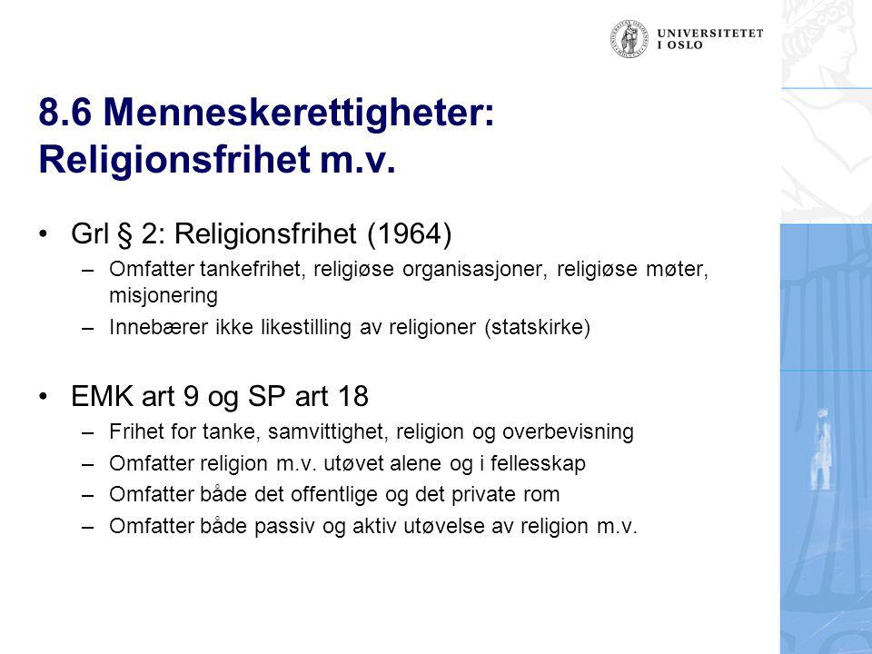 8.6 Menneskerettigheter: Religionsfrihet m.v. Grl § 2: Religionsfrihet (1964) –Omfatter tankefrihet, religiøse organisasjoner, religiøse møter, misjon