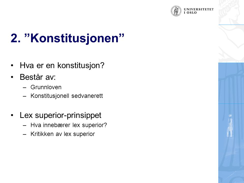 """2. """"Konstitusjonen"""" Hva er en konstitusjon? Består av: –Grunnloven –Konstitusjonell sedvanerett Lex superior-prinsippet –Hva innebærer lex superior? –"""