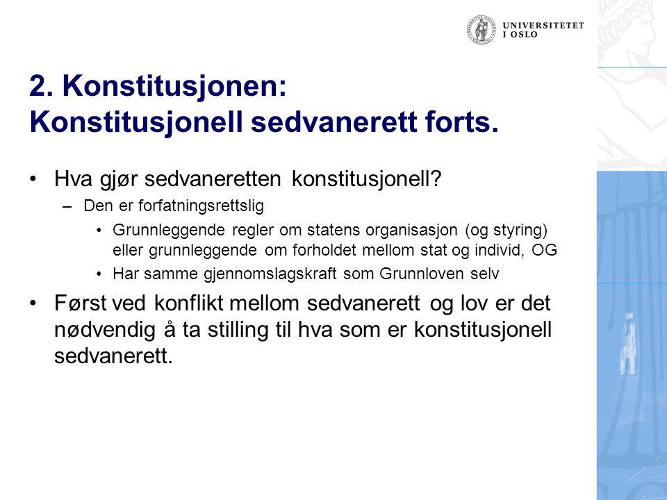 2. Konstitusjonen: Konstitusjonell sedvanerett forts. Hva gjør sedvaneretten konstitusjonell? –Den er forfatningsrettslig Grunnleggende regler om stat